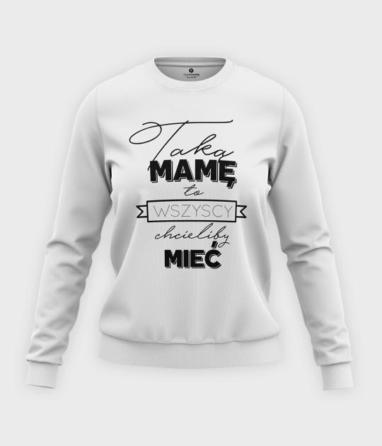Bluza klasyczna damska Taką mamę wszyscy by chcieli