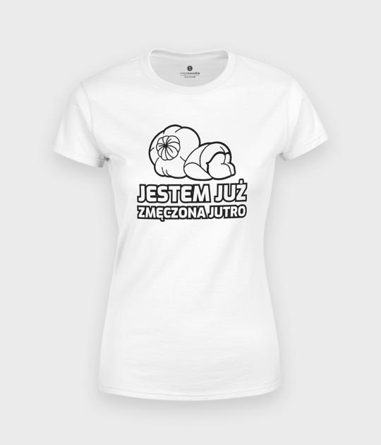 Koszulka damska Zmęczona jutro