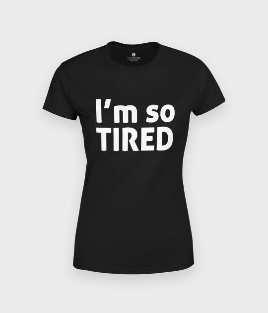 Koszulka damska I am tired
