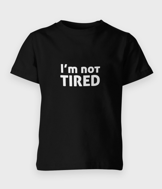 Koszulka dziecięca I am not tired